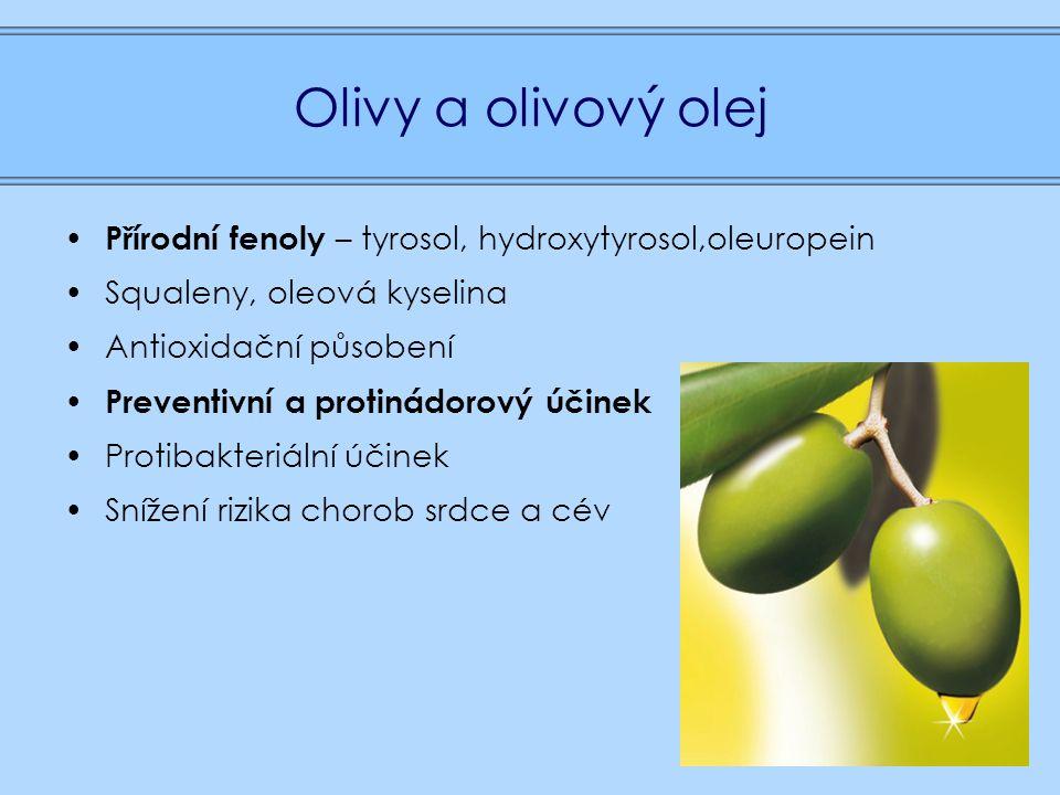 Olivy a olivový olej Přírodní fenoly – tyrosol, hydroxytyrosol,oleuropein Squaleny, oleová kyselina Antioxidační působení Preventivní a protinádorový účinek Protibakteriální účinek Snížení rizika chorob srdce a cév