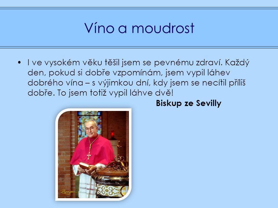 Víno a moudrost I ve vysokém věku těšil jsem se pevnému zdraví.
