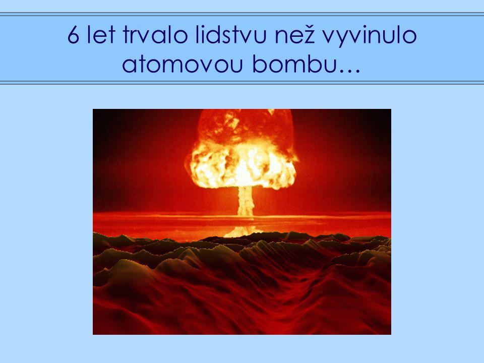 6 let trvalo lidstvu než vyvinulo atomovou bombu…