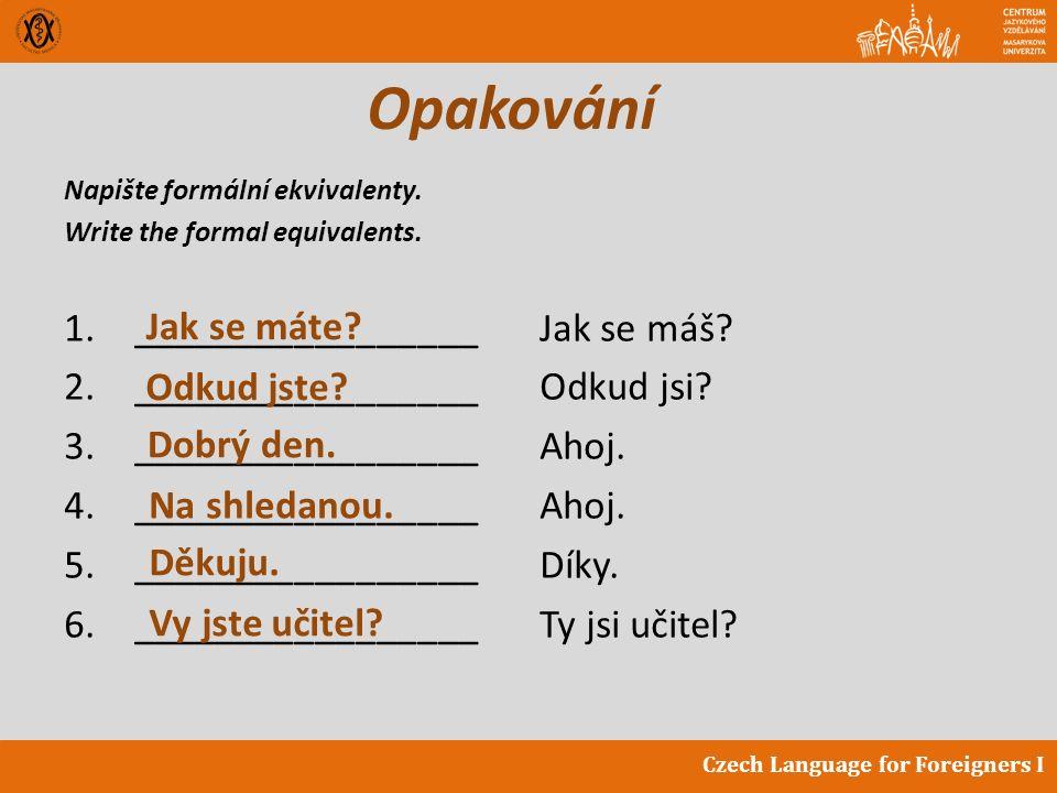 Napište formální ekvivalenty. Write the formal equivalents.