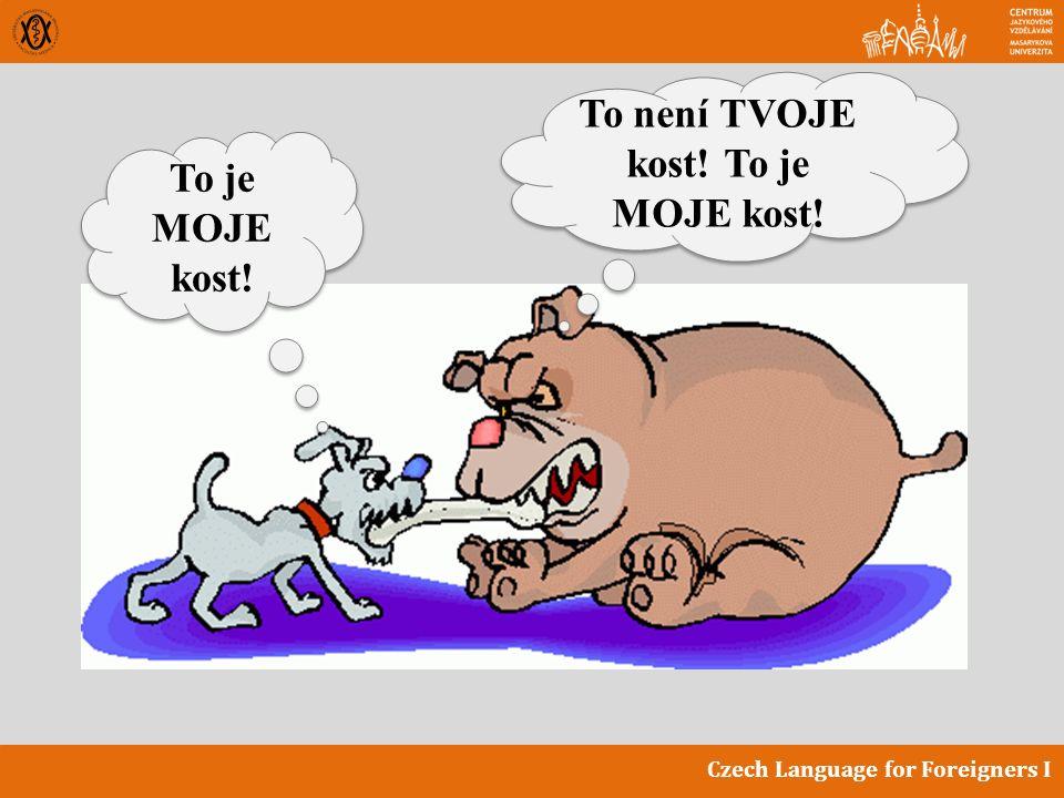 Czech Language for Foreigners I To je MOJE kost! To není TVOJE kost! To je MOJE kost!