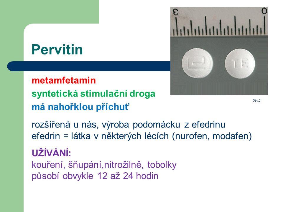 Pervitin metamfetamin syntetická stimulační droga UŽÍVÁNÍ: kouření, šňupání,nitrožilně, tobolky působí obvykle 12 až 24 hodin má nahořklou příchuť roz