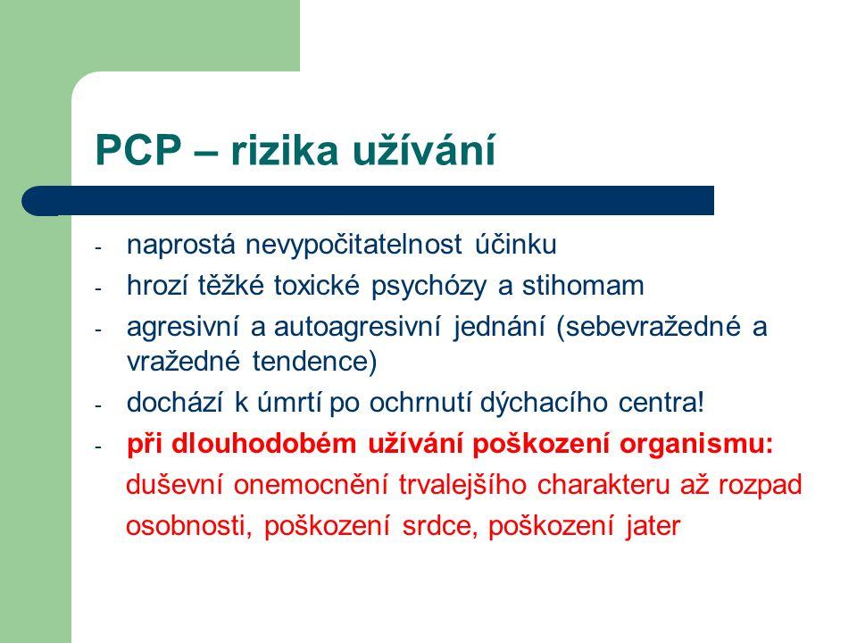PCP – rizika užívání -n-naprostá nevypočitatelnost účinku -h-hrozí těžké toxické psychózy a stihomam -a-agresivní a autoagresivní jednání (sebevražedn