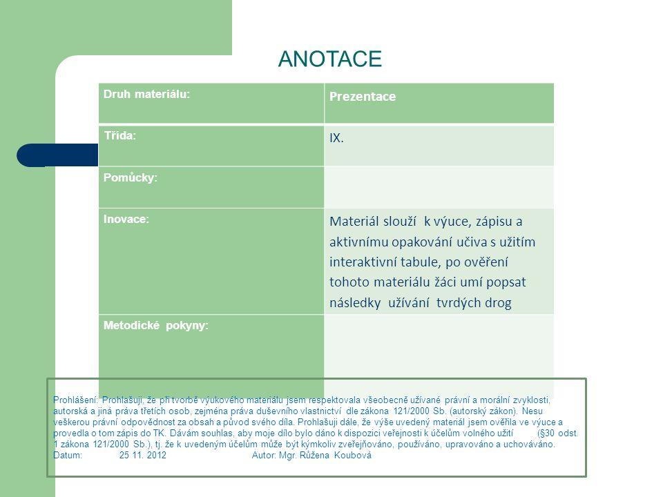 Druh materiálu: Prezentace Třída: IX. Pomůcky: Inovace: Materiál slouží k výuce, zápisu a aktivnímu opakování učiva s užitím interaktivní tabule, po o