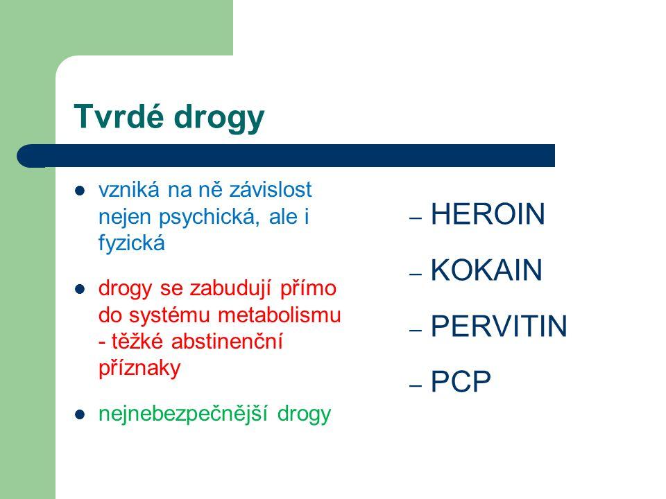 Tvrdé drogy vzniká na ně závislost nejen psychická, ale i fyzická drogy se zabudují přímo do systému metabolismu - těžké abstinenční příznaky nejnebezpečnější drogy – HEROIN – KOKAIN – PERVITIN – PCP