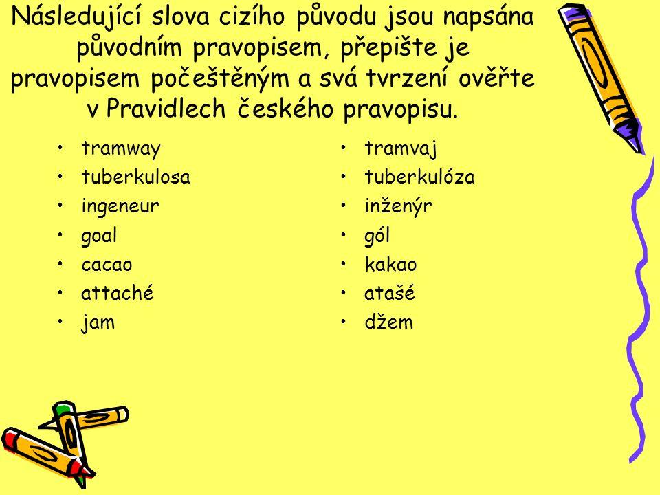 Následující slova cizího původu jsou napsána původním pravopisem, přepište je pravopisem počeštěným a svá tvrzení ověřte v Pravidlech českého pravopisu.