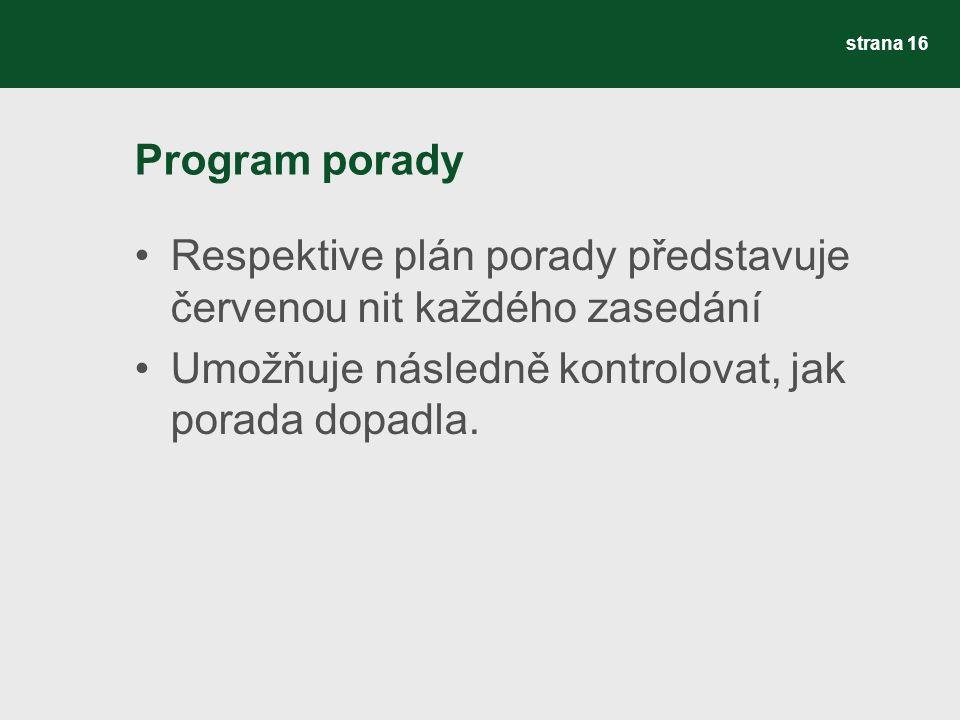 Program porady Respektive plán porady představuje červenou nit každého zasedání Umožňuje následně kontrolovat, jak porada dopadla.