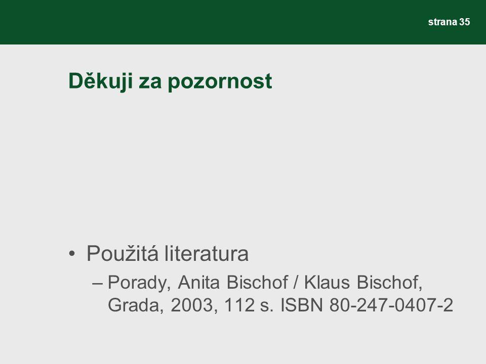 Děkuji za pozornost Použitá literatura –Porady, Anita Bischof / Klaus Bischof, Grada, 2003, 112 s.