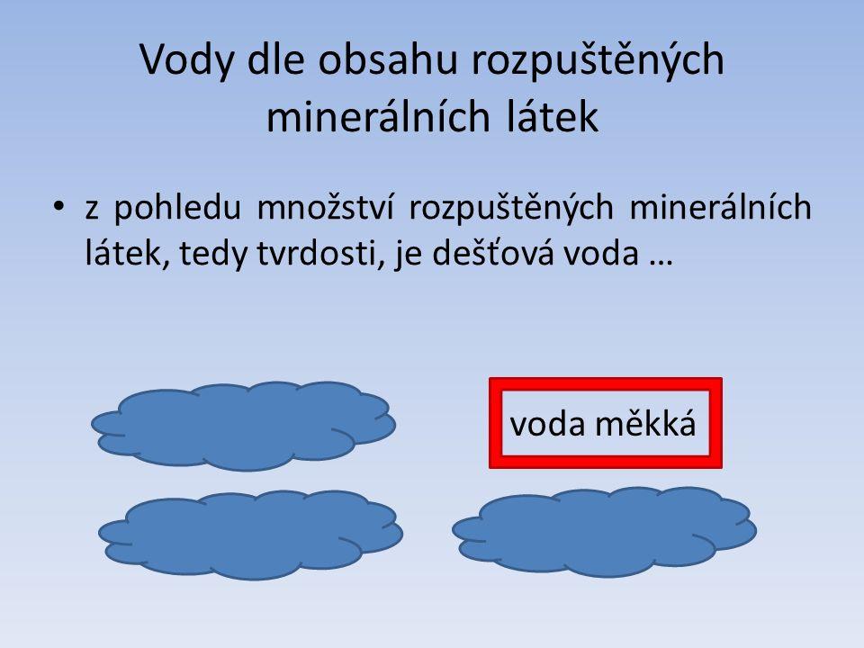 Vody dle čistoty voda, která neobsahuje žádné nečistoty, ale ani minerální látky, je tedy naprosto nezávadná, ale k pití se nehodí … voda pitná voda destilovaná voda užitková voda odpadní