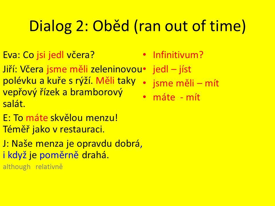 Dialog 2: Oběd (ran out of time) Eva: Co jsi jedl včera.