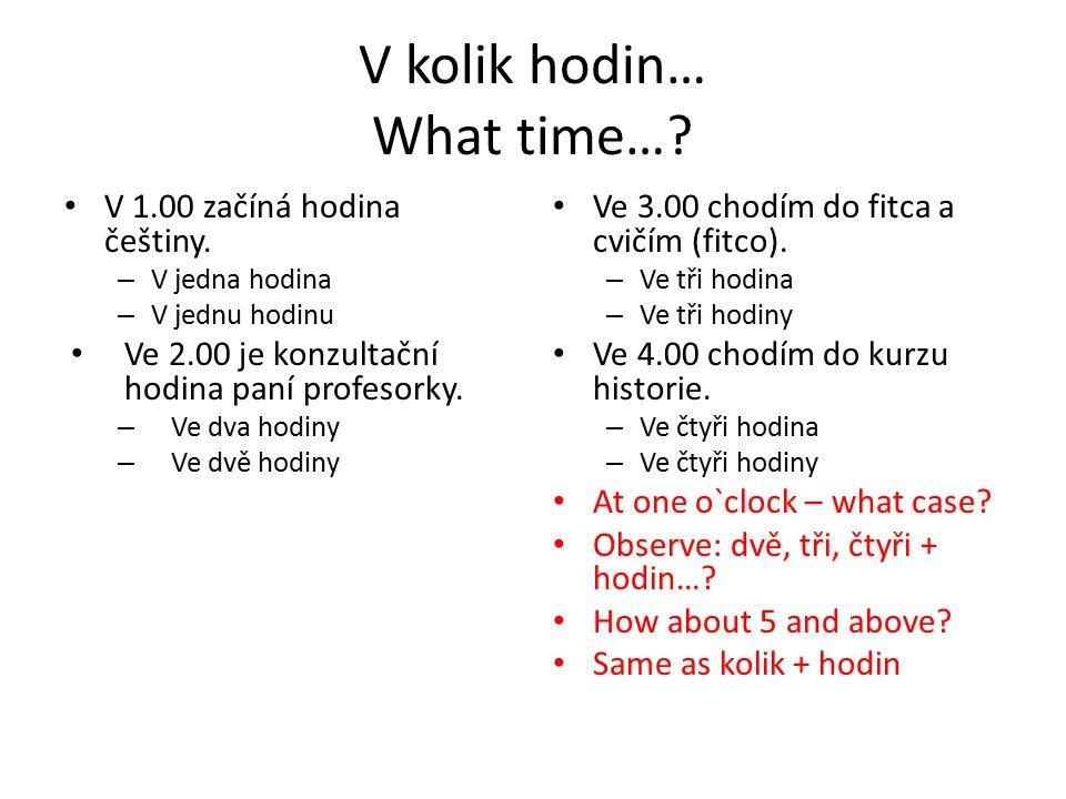 V kolik hodin… What time…. V 1.00 začíná hodina češtiny.