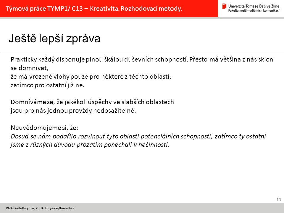 Ještě lepší zpráva 10 PhDr. Pavla Kotyzová, Ph. D., kotyzova@fmk.utb.cz Týmová práce TYMP1/ C13 – Kreativita. Rozhodovací metody. Prakticky každý disp