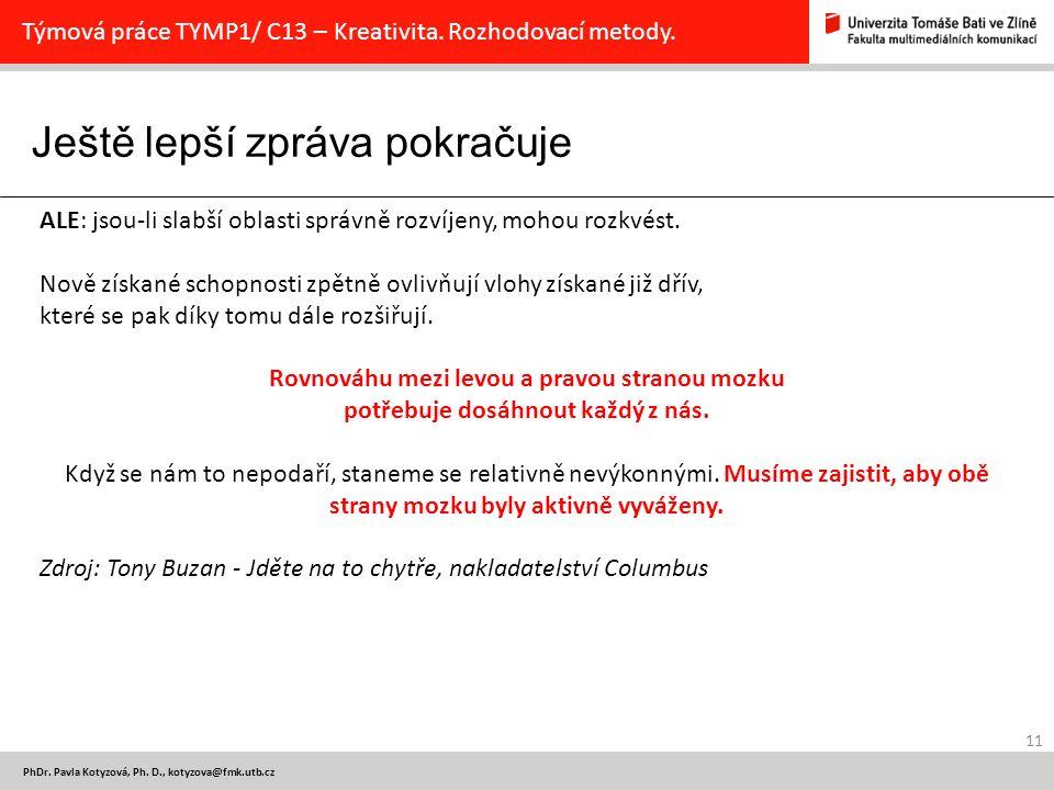 Ještě lepší zpráva pokračuje 11 PhDr. Pavla Kotyzová, Ph. D., kotyzova@fmk.utb.cz Týmová práce TYMP1/ C13 – Kreativita. Rozhodovací metody. ALE: jsou-