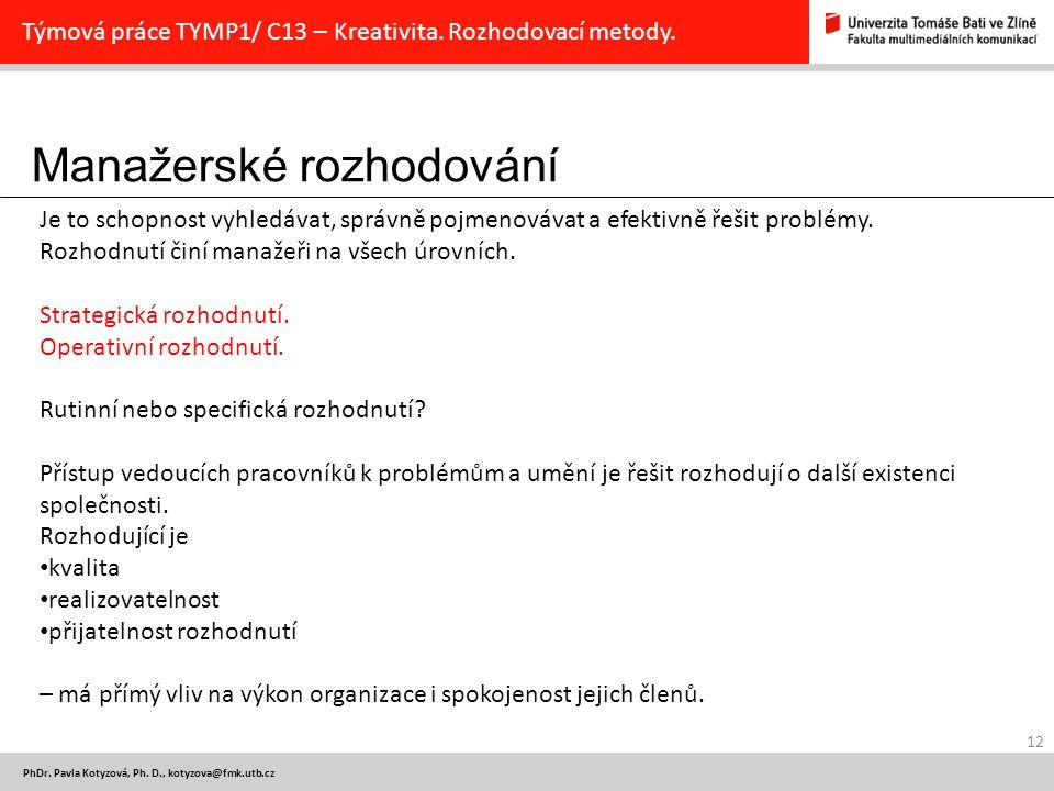 Manažerské rozhodování 12 PhDr. Pavla Kotyzová, Ph. D., kotyzova@fmk.utb.cz Týmová práce TYMP1/ C13 – Kreativita. Rozhodovací metody. Je to schopnost