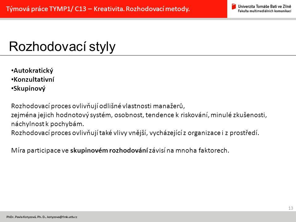 Rozhodovací styly 13 PhDr. Pavla Kotyzová, Ph. D., kotyzova@fmk.utb.cz Týmová práce TYMP1/ C13 – Kreativita. Rozhodovací metody. Autokratický Konzulta
