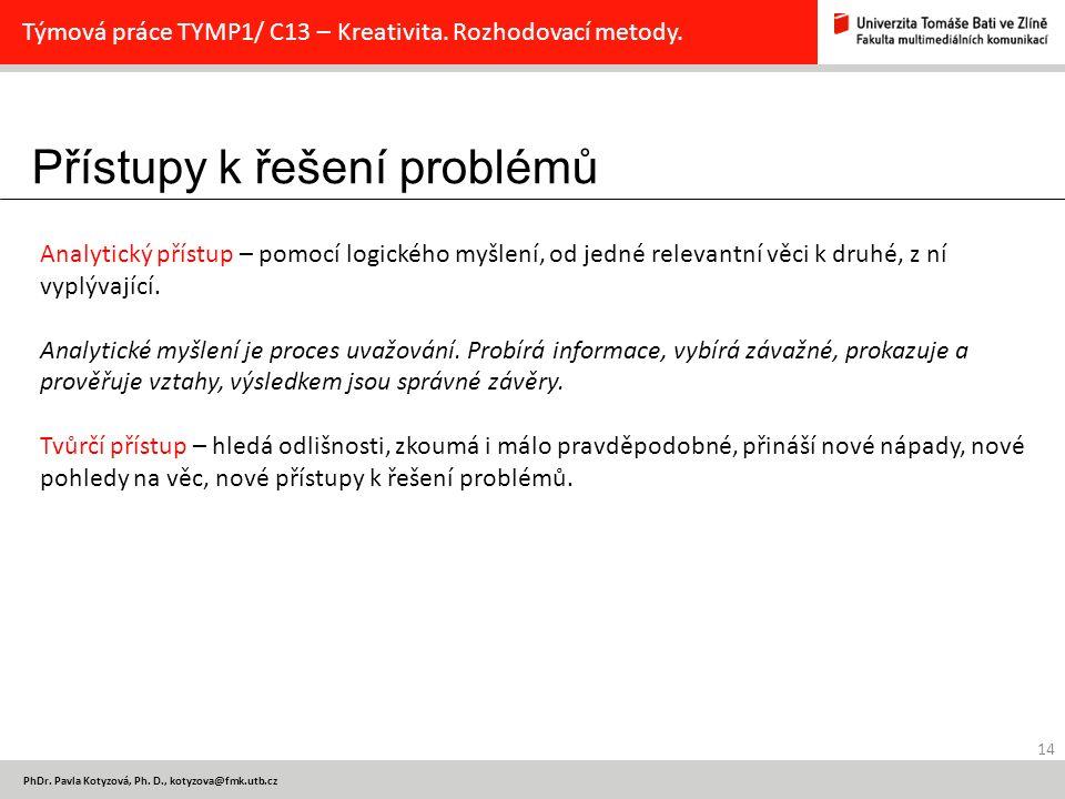Přístupy k řešení problémů 14 PhDr. Pavla Kotyzová, Ph. D., kotyzova@fmk.utb.cz Týmová práce TYMP1/ C13 – Kreativita. Rozhodovací metody. Analytický p