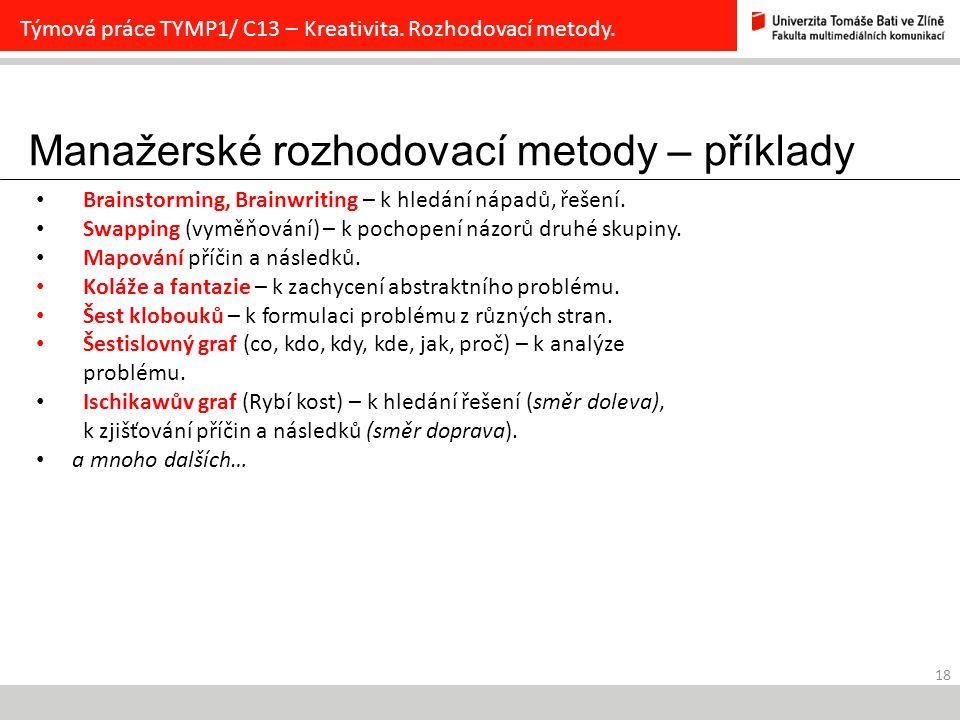 Manažerské rozhodovací metody – příklady 18 Týmová práce TYMP1/ C13 – Kreativita. Rozhodovací metody. Brainstorming, Brainwriting – k hledání nápadů,