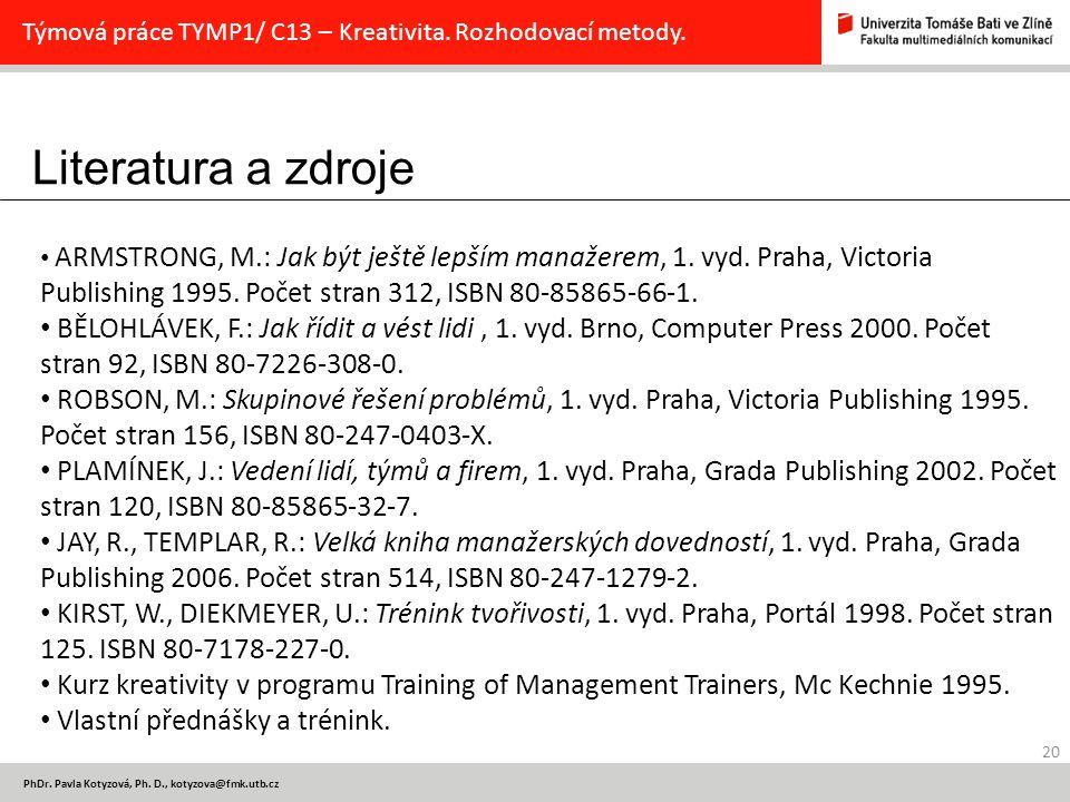 Literatura a zdroje 20 PhDr. Pavla Kotyzová, Ph. D., kotyzova@fmk.utb.cz Týmová práce TYMP1/ C13 – Kreativita. Rozhodovací metody. ARMSTRONG, M.: Jak