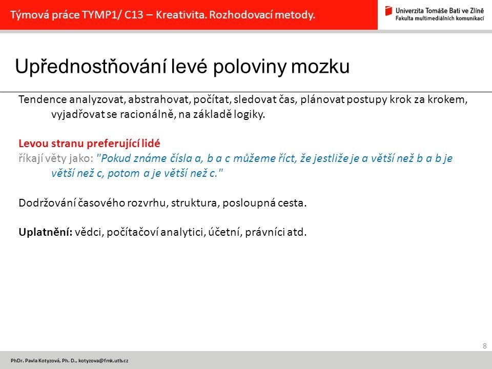 Upřednostňování levé poloviny mozku 8 PhDr. Pavla Kotyzová, Ph. D., kotyzova@fmk.utb.cz Týmová práce TYMP1/ C13 – Kreativita. Rozhodovací metody. Tend
