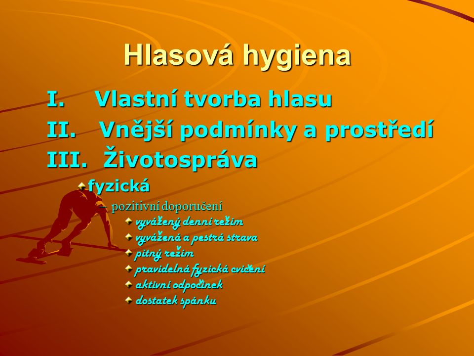 Hlasová hygiena I.Vlastní tvorba hlasu II. Vnější podmínky a prostředí III.