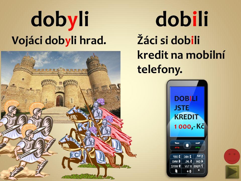 dobylidobili Vojáci dobyli hrad.Žáci si dobili kredit na mobilní telefony.