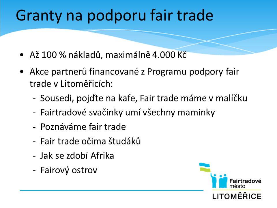 Granty na podporu fair trade Až 100 % nákladů, maximálně 4.000 Kč Akce partnerů financované z Programu podpory fair trade v Litoměřicích: - Sousedi, p