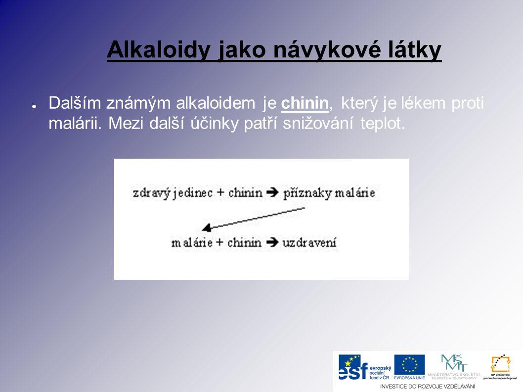 Alkaloidy jako návykové látky ● Dalším známým alkaloidem je chinin, který je lékem proti malárii. Mezi další účinky patří snižování teplot.