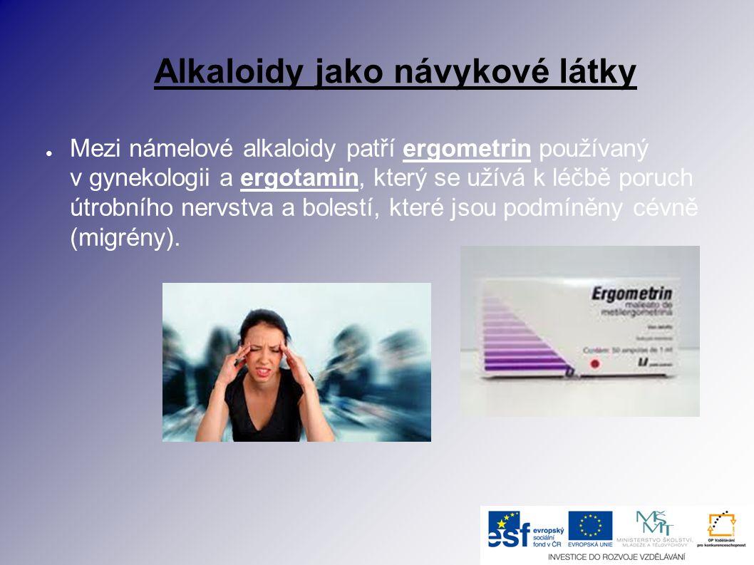 Alkaloidy jako návykové látky ● Mezi námelové alkaloidy patří ergometrin používaný v gynekologii a ergotamin, který se užívá k léčbě poruch útrobního nervstva a bolestí, které jsou podmíněny cévně (migrény).