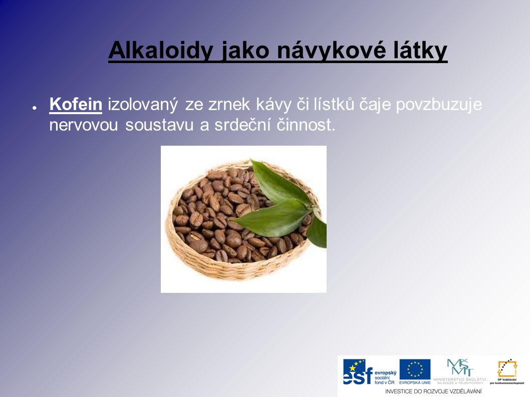 Alkaloidy jako návykové látky ● Kofein izolovaný ze zrnek kávy či lístků čaje povzbuzuje nervovou soustavu a srdeční činnost.