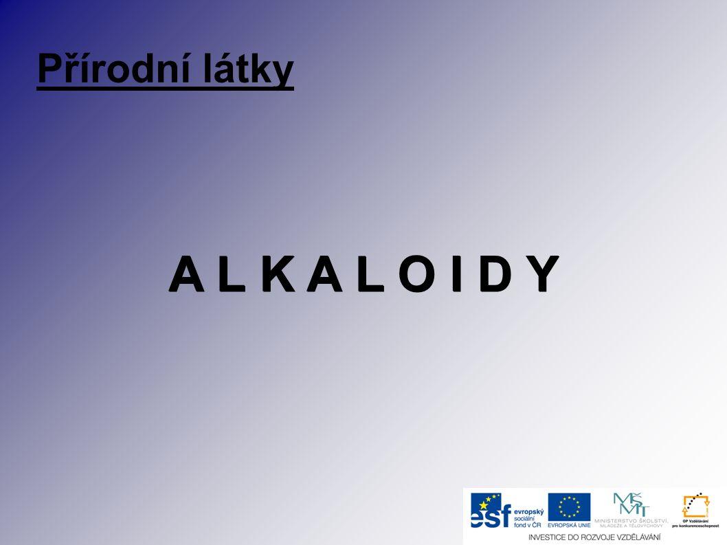 Definice: ● Alkaloidy představují skupinu zásaditých organických sloučenin, které se tvoří při přeměně aminokyselin.