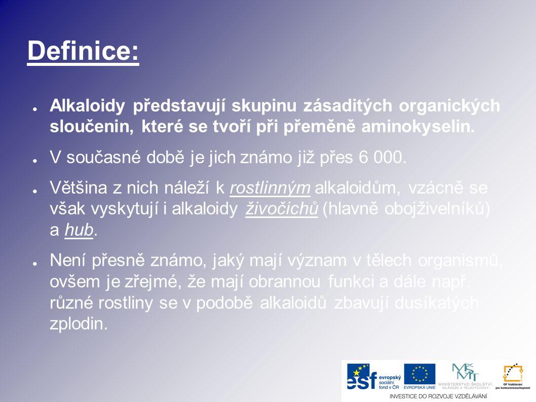 Definice: ● Alkaloidy představují skupinu zásaditých organických sloučenin, které se tvoří při přeměně aminokyselin. ● V současné době je jich známo j