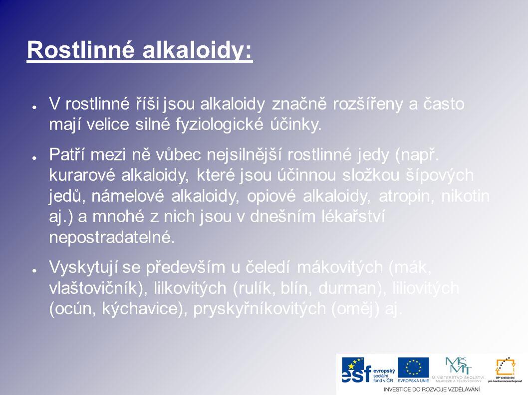 Rostlinné alkaloidy: ● V rostlinné říši jsou alkaloidy značně rozšířeny a často mají velice silné fyziologické účinky. ● Patří mezi ně vůbec nejsilněj