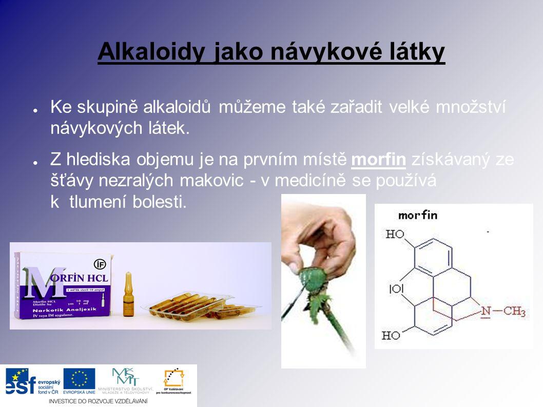 Alkaloidy jako návykové látky ● Ke skupině alkaloidů můžeme také zařadit velké množství návykových látek. ● Z hlediska objemu je na prvním místě morfi