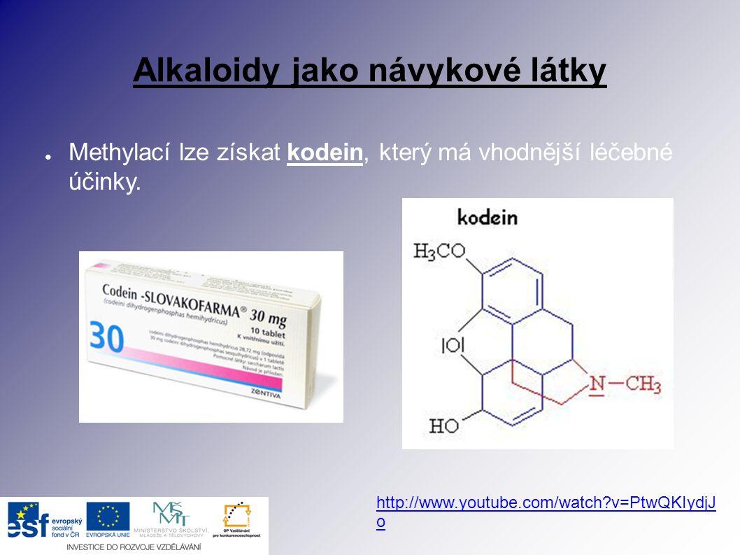 Alkaloidy jako návykové látky ● Methylací lze získat kodein, který má vhodnější léčebné účinky. http://www.youtube.com/watch?v=PtwQKIydjJ o