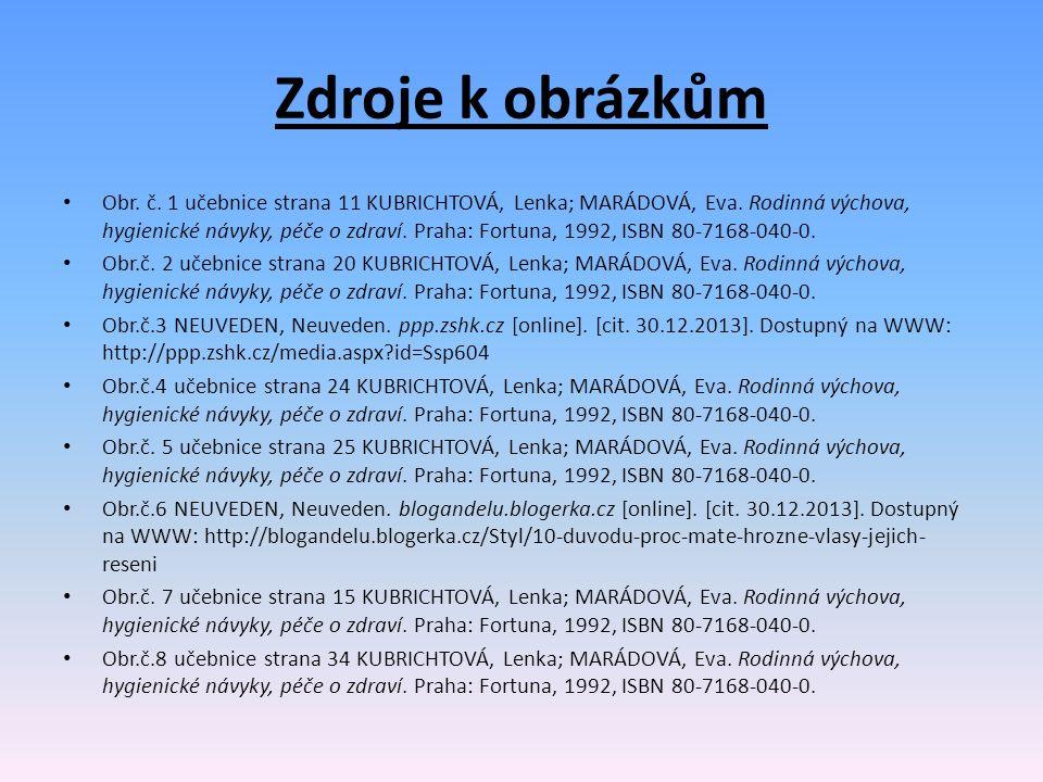 Zdroje k obrázkům Obr. č. 1 učebnice strana 11 KUBRICHTOVÁ, Lenka; MARÁDOVÁ, Eva.