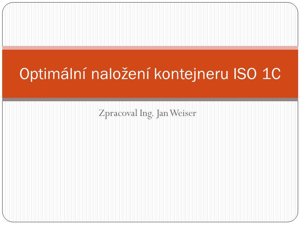 Zpracoval Ing. Jan Weiser Optimální naložení kontejneru ISO 1C