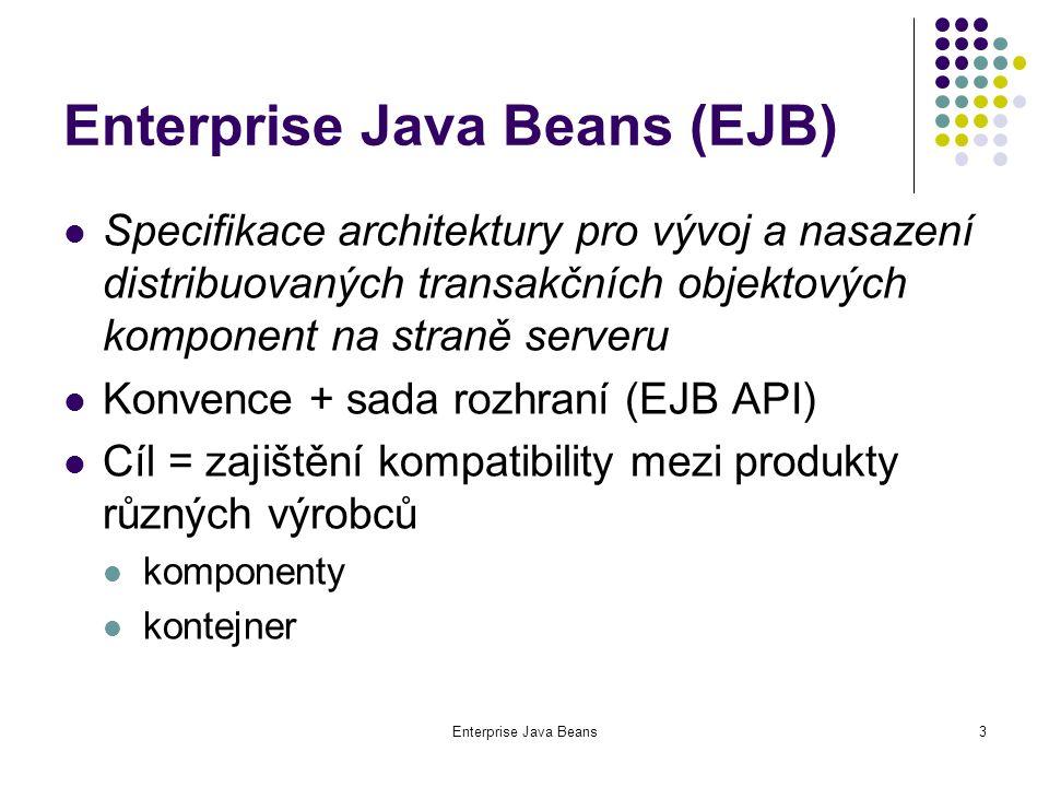 Enterprise Java Beans24 Příklad – klient // Test.java import javax.naming.*; import javax.rmi.PortableRemoteObject; public class Test { public static void main(String[] args) { try { Context ctx = new InitialContext(); ScitackaHome sh = (ScitackaHome)PortableRemoteObject.narrow( ctx.lookup( java:comp/env/ejb/Scitacka ), ScitackaHome.class); Scitacka scitacka = sh.create(); System.out.println(scitacka.secti(123,321)); scitacka.remove(); } catch( Exception ex ) { ex.printStackTrace(); }