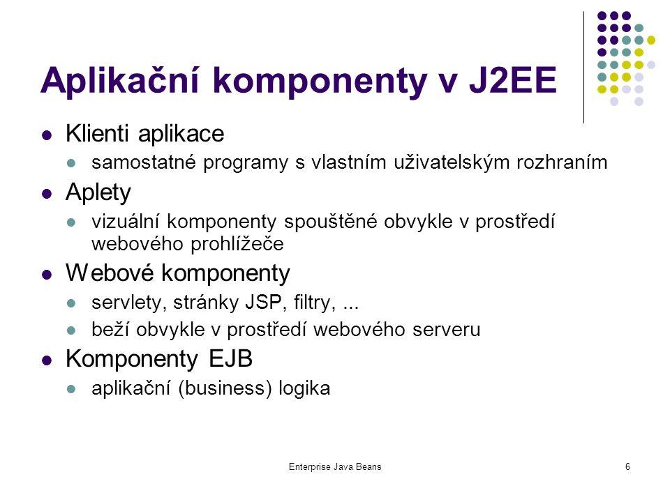 Enterprise Java Beans17 Kontrakt mezi komponentami a kontejnerem EJB Kontejner: poskytuje přístup ke kontextu instance komponenty: javax.ejb.SessionContext, javax.ejb.EntityContext, javax.ejb.MessageDrivenContext; poskytuje JNDI kontext; řídí transakce, bezpečnost, ošetření výjimek; zajišťuje správu stavu komponenty (CMP).