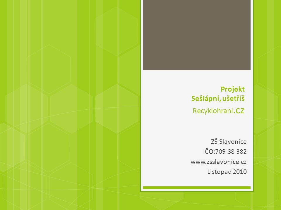 Projekt Sešlápni, ušetříš Recyklohrani.cz ZŠ Slavonice IČO:709 88 382 www.zsslavonice.cz Listopad 2010