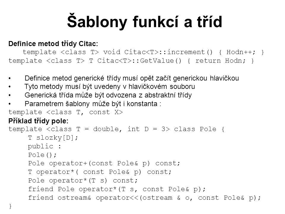 Šablony funkcí a tříd Definice metod třídy Citac: template void Citac ::increment() { Hodn++; } template T Citac ::GetValue() { return Hodn; } Definic