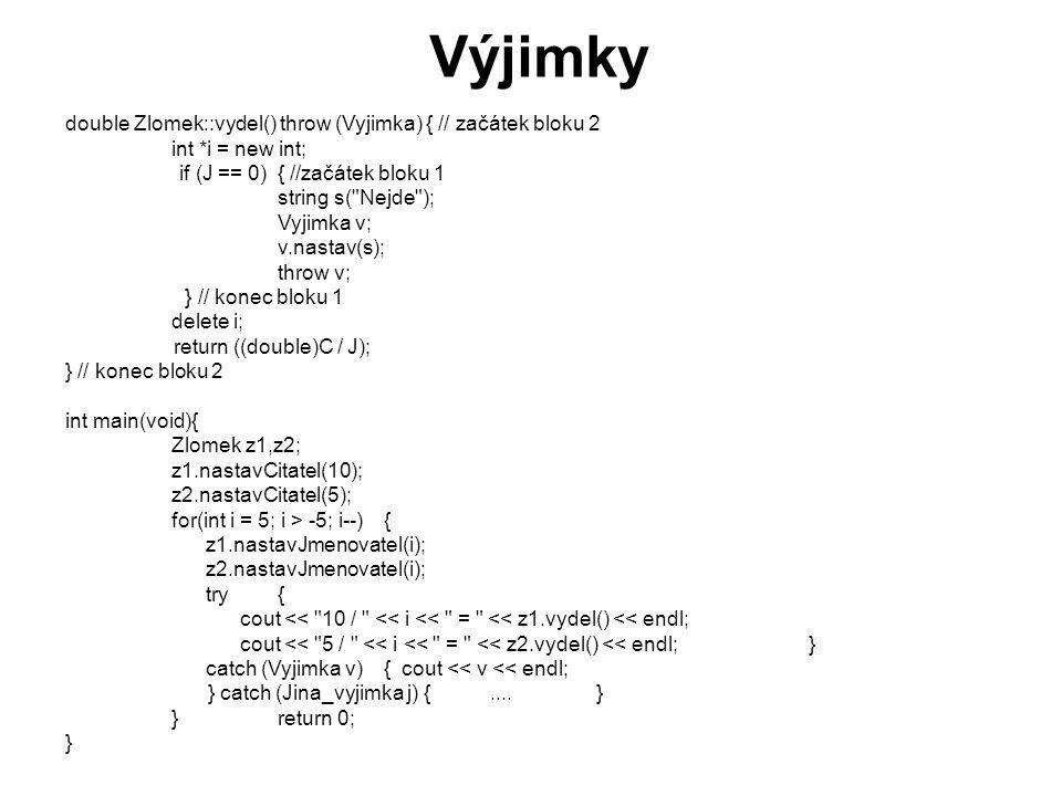 Výjimky double Zlomek::vydel() throw (Vyjimka) { // začátek bloku 2 int *i = new int; if (J == 0) { //začátek bloku 1 string s(