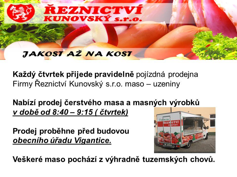 Každý čtvrtek přijede pravidelně pojízdná prodejna Firmy Řeznictví Kunovský s.r.o. maso – uzeniny Nabízí prodej čerstvého masa a masných výrobků v dob