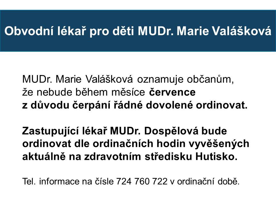 Obvodní lékař pro děti MUDr. Marie Valášková MUDr. Marie Valášková oznamuje občanům, že nebude během měsíce července z důvodu čerpání řádné dovolené o