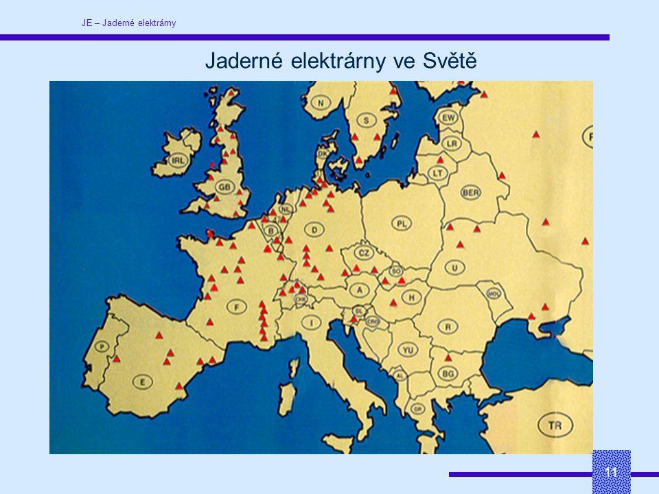 JE – Jaderné elektrárny 11 Jaderné elektrárny ve Světě