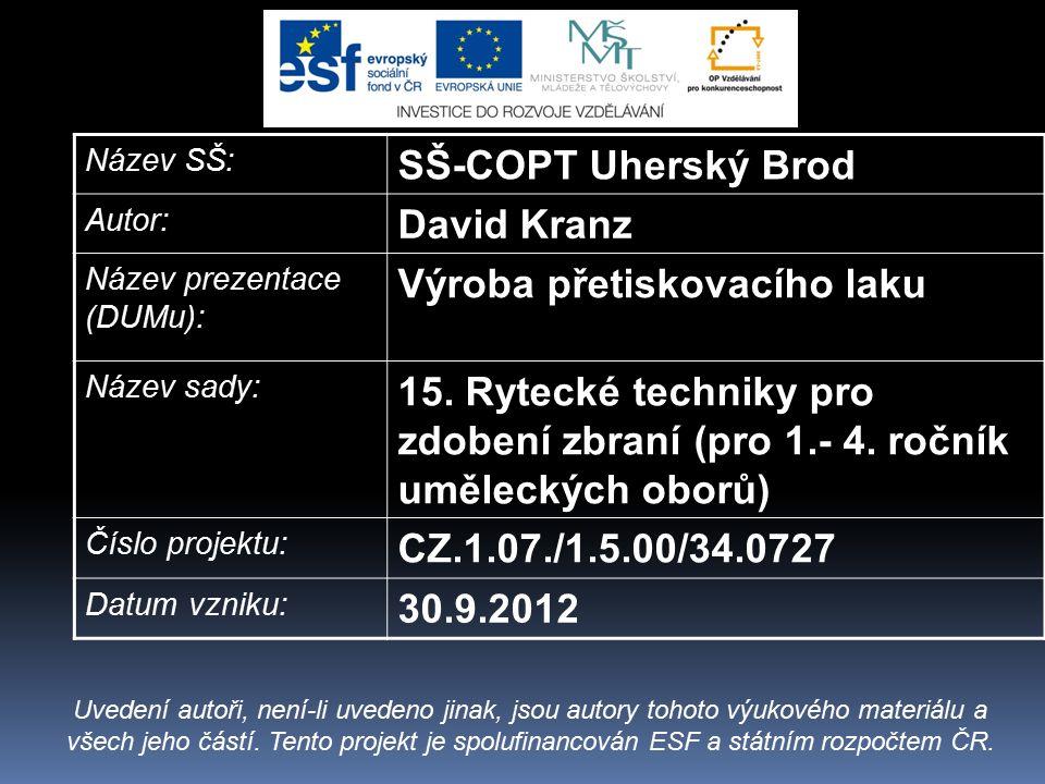 Název SŠ: SŠ-COPT Uherský Brod Autor: David Kranz Název prezentace (DUMu): Výroba přetiskovacího laku Název sady: 15. Rytecké techniky pro zdobení zbr