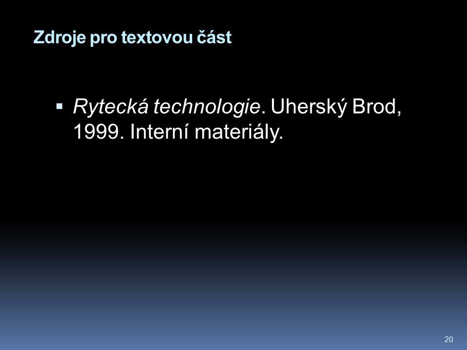 Zdroje pro textovou část 20  Rytecká technologie. Uherský Brod, 1999. Interní materiály.