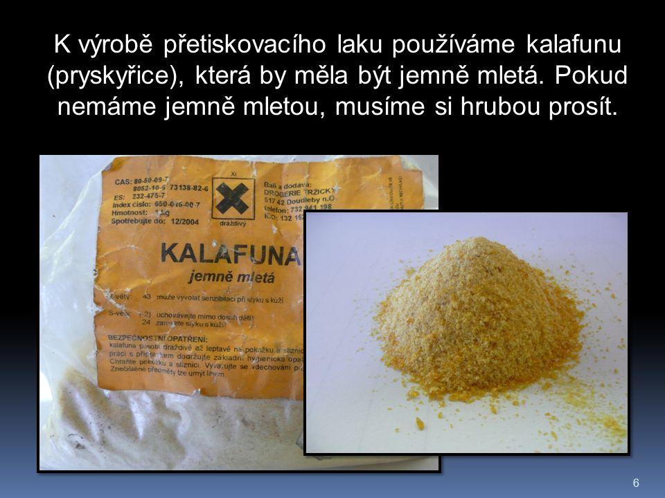 6 K výrobě přetiskovacího laku používáme kalafunu (pryskyřice), která by měla být jemně mletá.