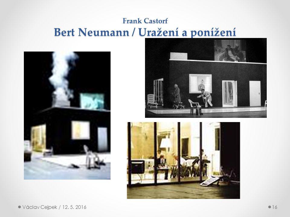 Frank Castorf Bert Neumann / Uražení a ponížení Václav Cejpek / 12. 5. 201616