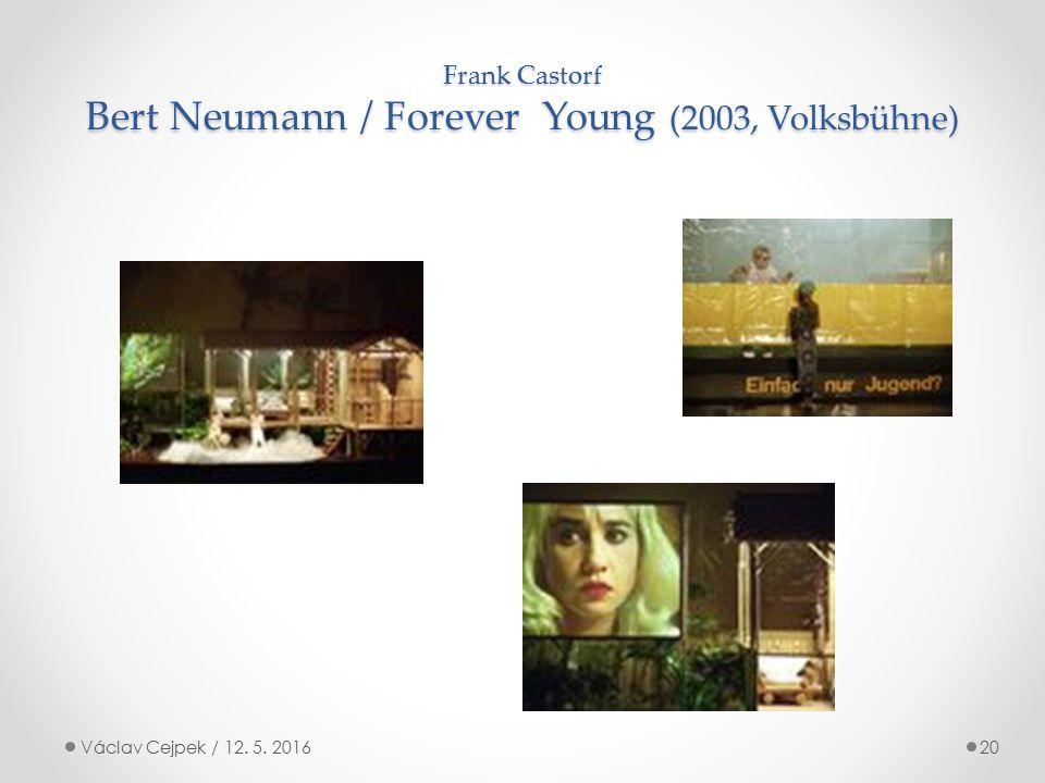 Frank Castorf Bert Neumann / Forever Young (2003, Volksbühne) Václav Cejpek / 12. 5. 201620