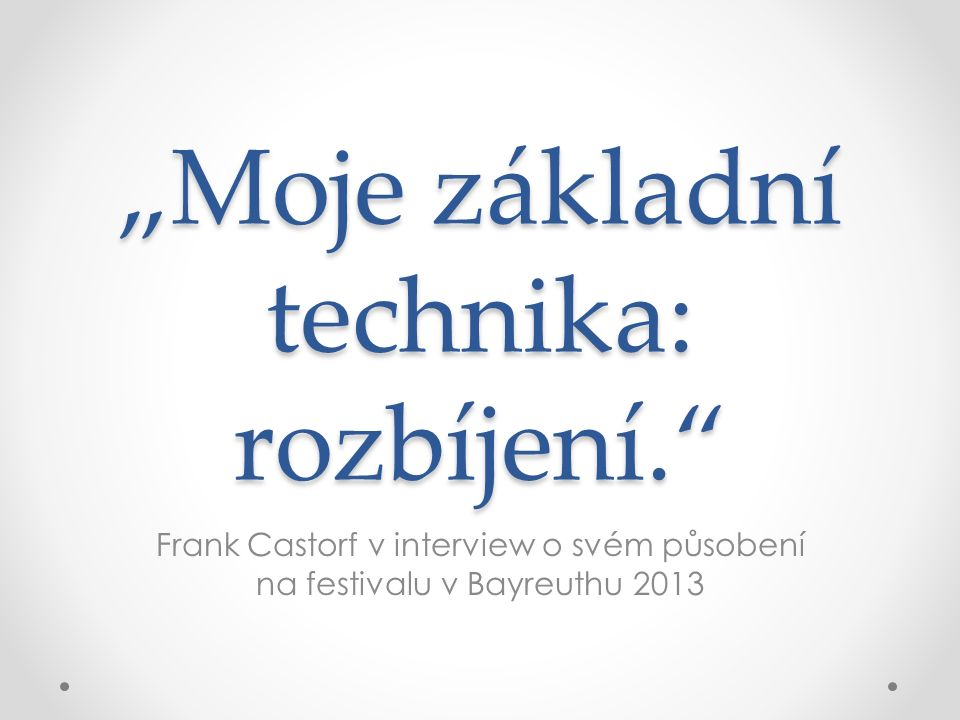 """""""Moje základní technika: rozbíjení. Frank Castorf v interview o svém působení na festivalu v Bayreuthu 2013"""